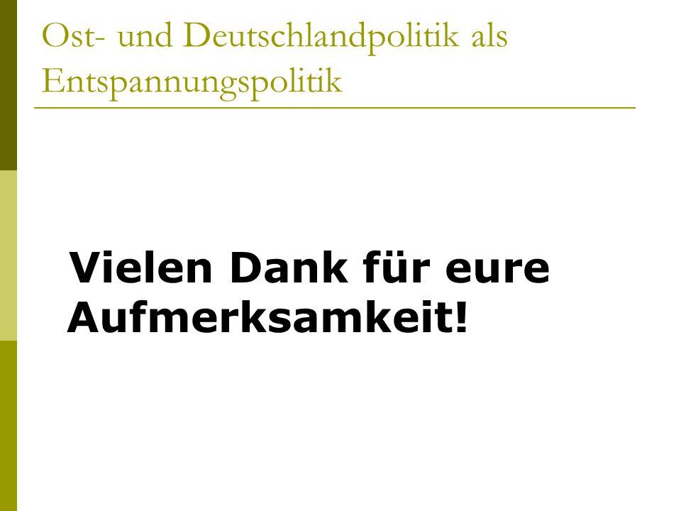 Ost- und Deutschlandpolitik als Entspannungspolitik Vielen Dank für eure Aufmerksamkeit!