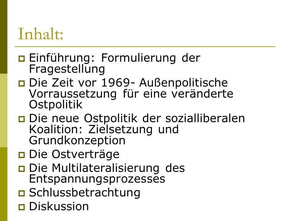 Einführung  Veränderungen der offiziellen Haltung der BRD zur DDR unter der Großen Koalition (1966-1969) -> Entspannungsbemühungen  Keine Anerkennung der DDR als gleichberechtigten deutschen Staat -> Erhalt des Alleinanspruches der BRD
