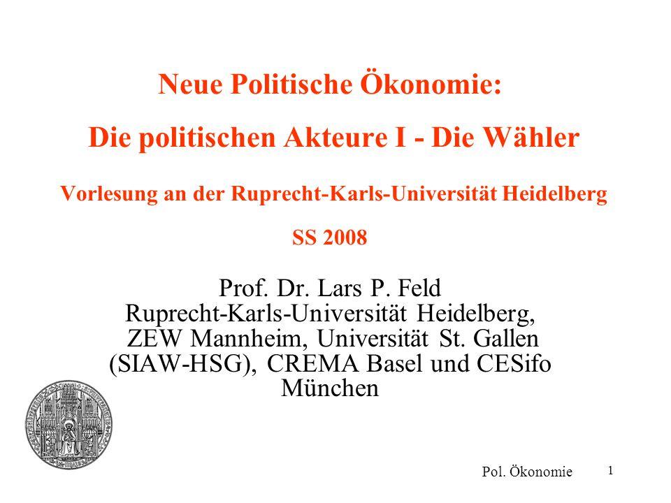 1 Neue Politische Ökonomie: Die politischen Akteure I - Die Wähler Vorlesung an der Ruprecht-Karls-Universität Heidelberg SS 2008 Prof. Dr. Lars P. Fe