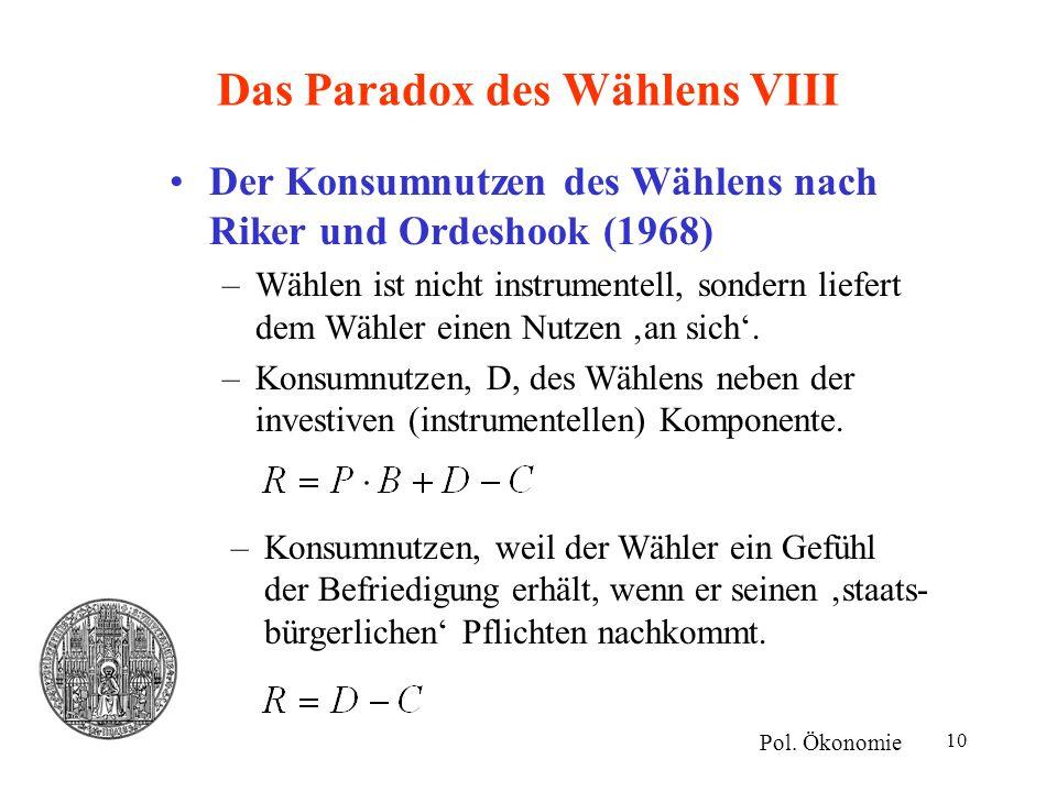 10 Das Paradox des Wählens VIII Der Konsumnutzen des Wählens nach Riker und Ordeshook (1968) –Wählen ist nicht instrumentell, sondern liefert dem Wähl