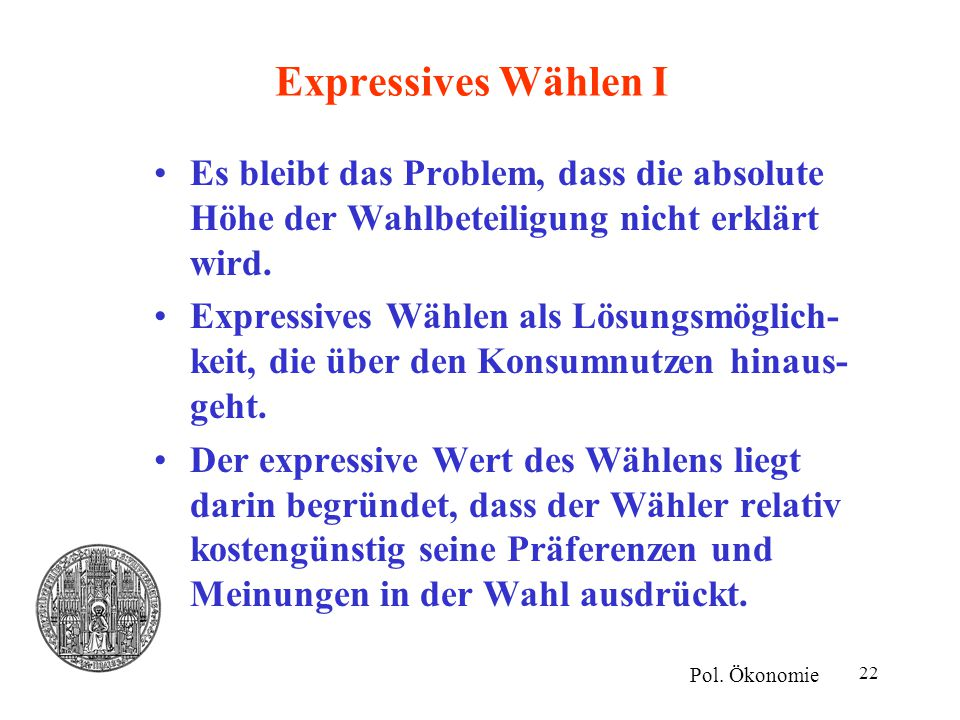 22 Expressives Wählen I Es bleibt das Problem, dass die absolute Höhe der Wahlbeteiligung nicht erklärt wird. Expressives Wählen als Lösungsmöglich- k