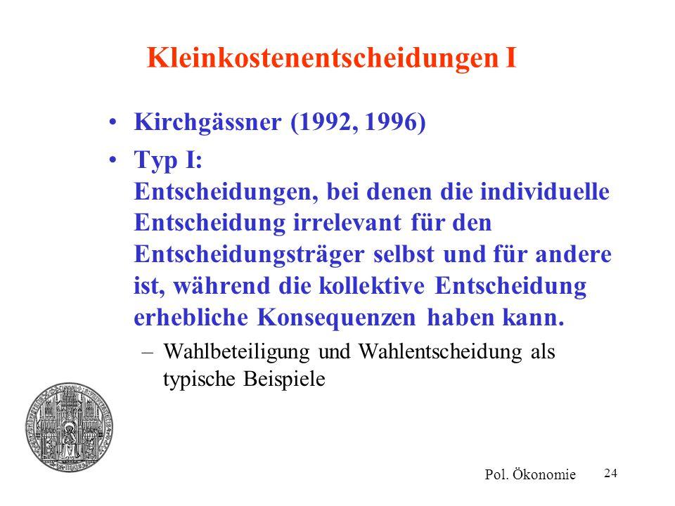 24 Kleinkostenentscheidungen I Kirchgässner (1992, 1996) Typ I: Entscheidungen, bei denen die individuelle Entscheidung irrelevant für den Entscheidun