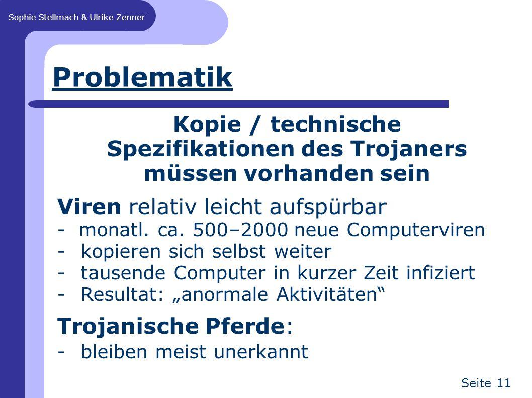 Sophie Stellmach & Ulrike Zenner Seite 11 Problematik Kopie / technische Spezifikationen des Trojaners müssen vorhanden sein Viren relativ leicht aufspürbar - monatl.