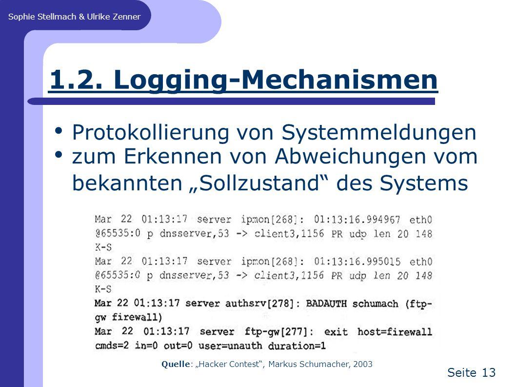 """Sophie Stellmach & Ulrike Zenner Seite 13 1.2. Logging-Mechanismen Protokollierung von Systemmeldungen zum Erkennen von Abweichungen vom bekannten """"So"""