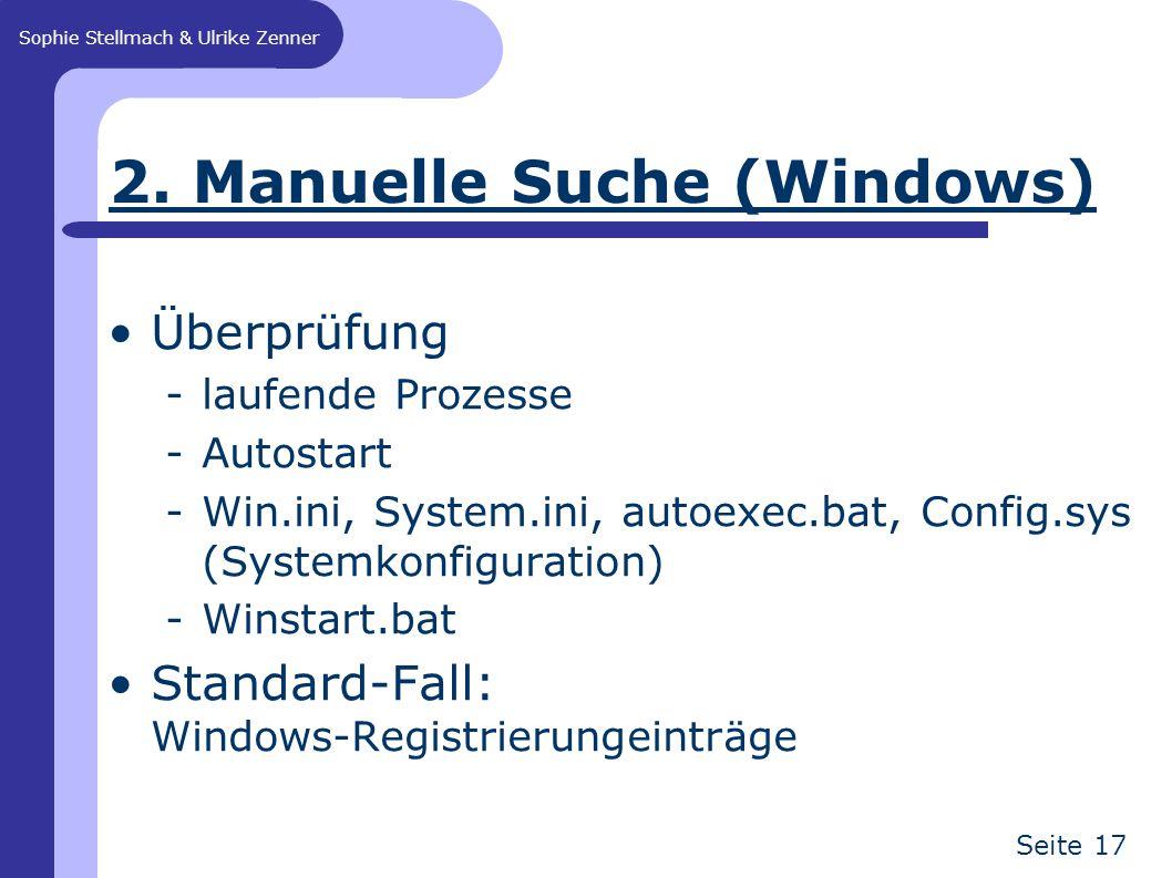 Sophie Stellmach & Ulrike Zenner Seite 17 2. Manuelle Suche (Windows) Überprüfung -laufende Prozesse -Autostart -Win.ini, System.ini, autoexec.bat, Co