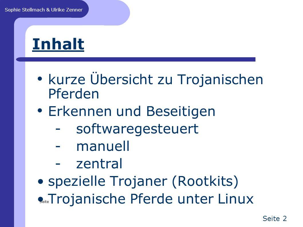 Sophie Stellmach & Ulrike Zenner Seite 2 Inhalt kurze Übersicht zu Trojanischen Pferden Erkennen und Beseitigen - softwaregesteuert - manuell - zentral spezielle Trojaner (Rootkits) Trojanische Pferde unter Linux Seite