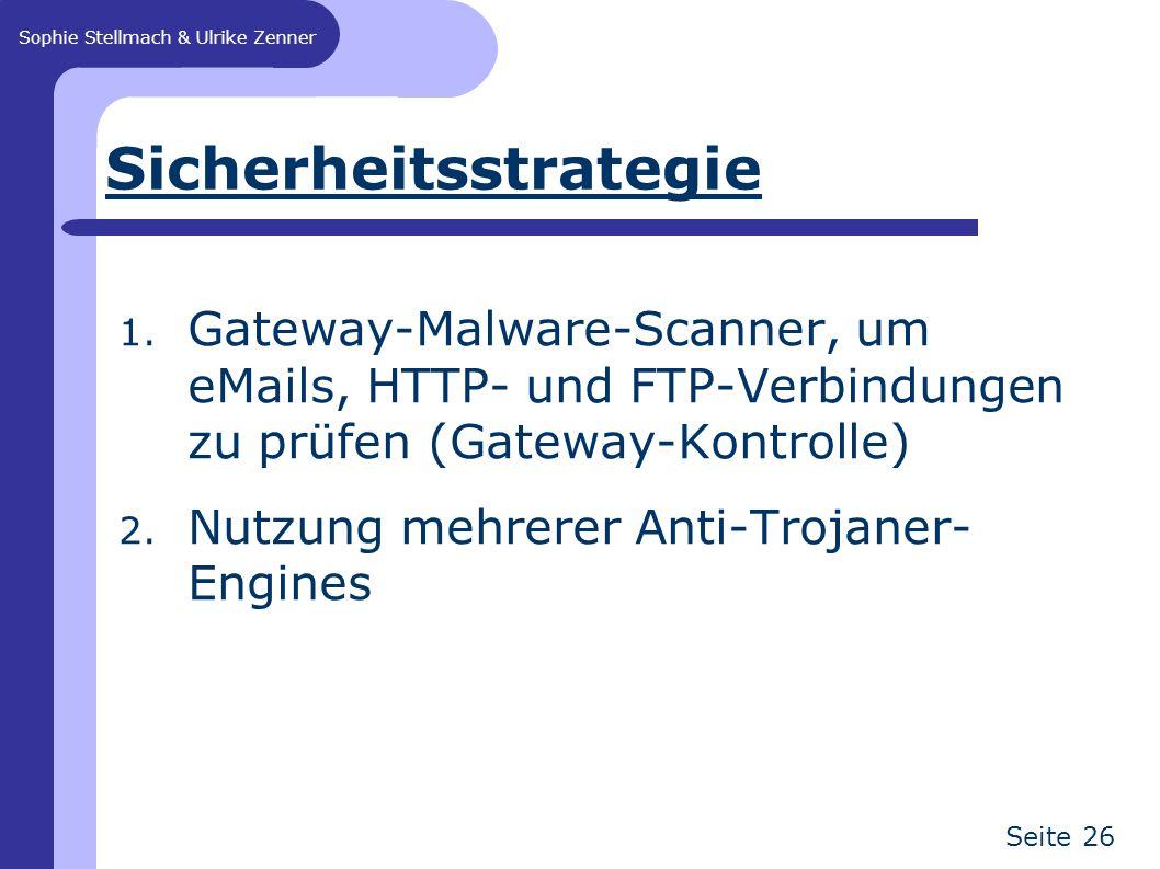 Sophie Stellmach & Ulrike Zenner Seite 26 Sicherheitsstrategie 1. Gateway-Malware-Scanner, um eMails, HTTP- und FTP-Verbindungen zu prüfen (Gateway-Ko