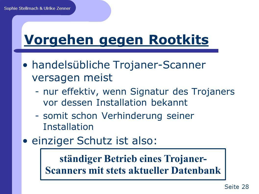 Sophie Stellmach & Ulrike Zenner Seite 28 Vorgehen gegen Rootkits handelsübliche Trojaner-Scanner versagen meist -nur effektiv, wenn Signatur des Troj