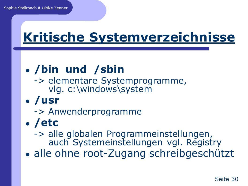 Sophie Stellmach & Ulrike Zenner Seite 30 Kritische Systemverzeichnisse ● /bin und /sbin -> elementare Systemprogramme, vlg. c:\windows\system ● /usr