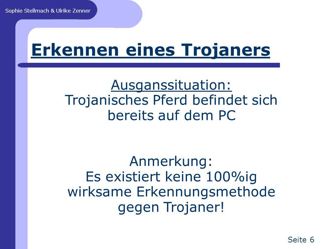 Sophie Stellmach & Ulrike Zenner Seite 6 Erkennen eines Trojaners Ausganssituation: Trojanisches Pferd befindet sich bereits auf dem PC Anmerkung: Es