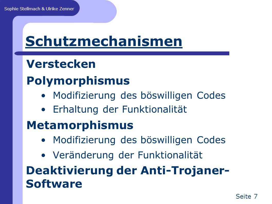 Sophie Stellmach & Ulrike Zenner Seite 7 Schutzmechanismen Verstecken Polymorphismus Modifizierung des böswilligen Codes Erhaltung der Funktionalität