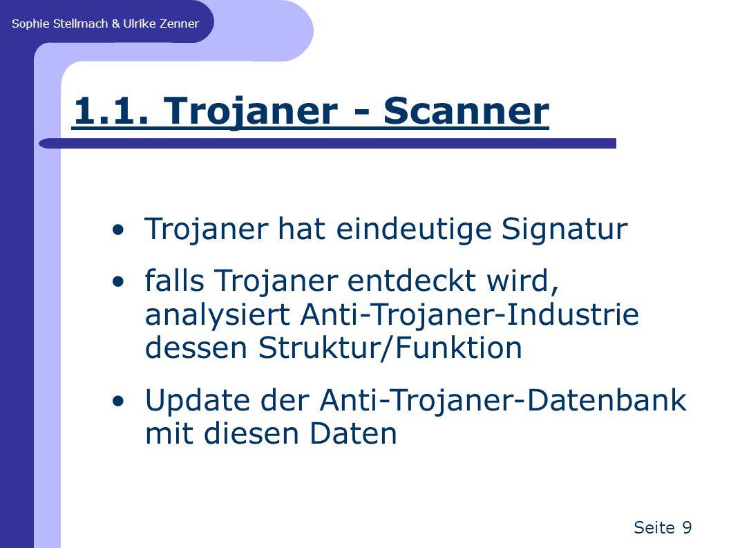 Sophie Stellmach & Ulrike Zenner Seite 9 1.1. Trojaner - Scanner Trojaner hat eindeutige Signatur falls Trojaner entdeckt wird, analysiert Anti-Trojan