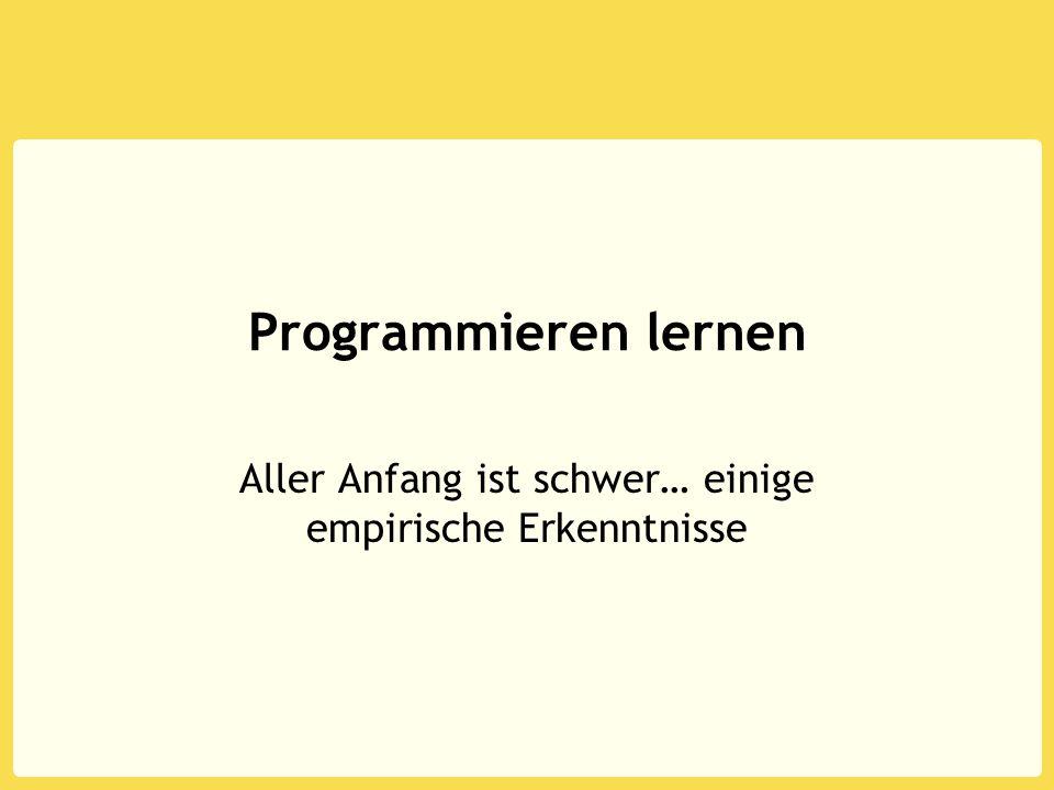 Programmieren lernen Aller Anfang ist schwer… einige empirische Erkenntnisse