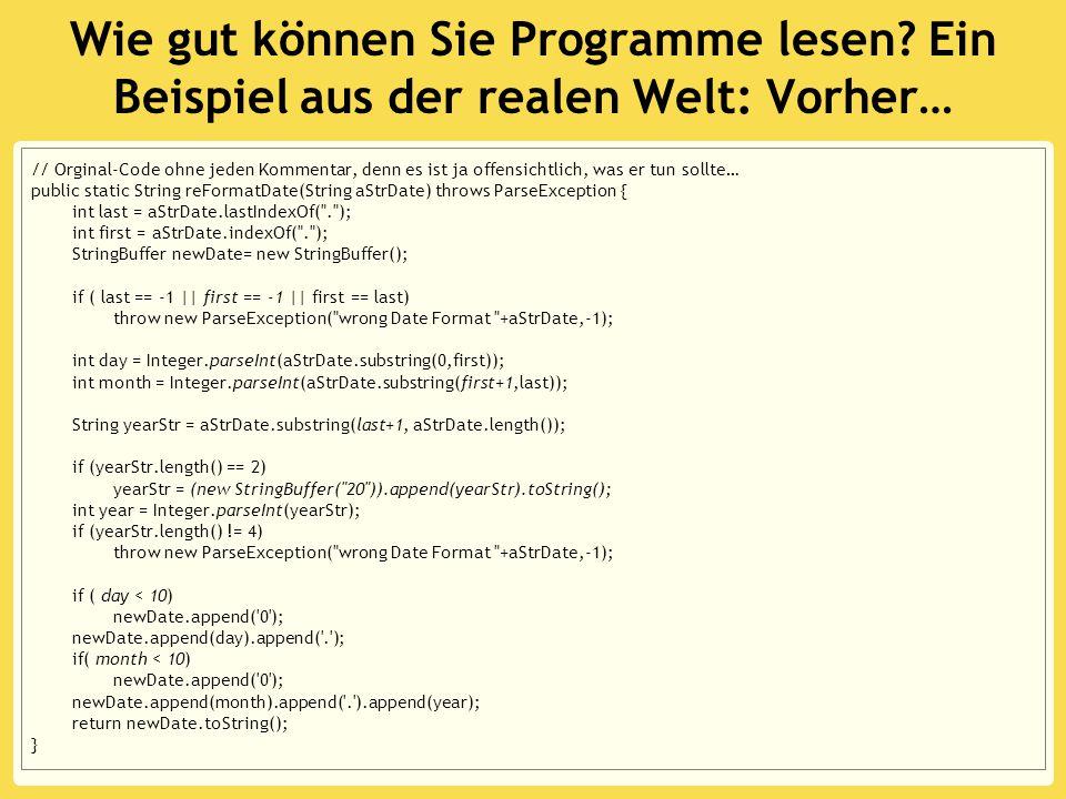Wie gut können Sie Programme lesen? Ein Beispiel aus der realen Welt: Vorher… // Orginal-Code ohne jeden Kommentar, denn es ist ja offensichtlich, was