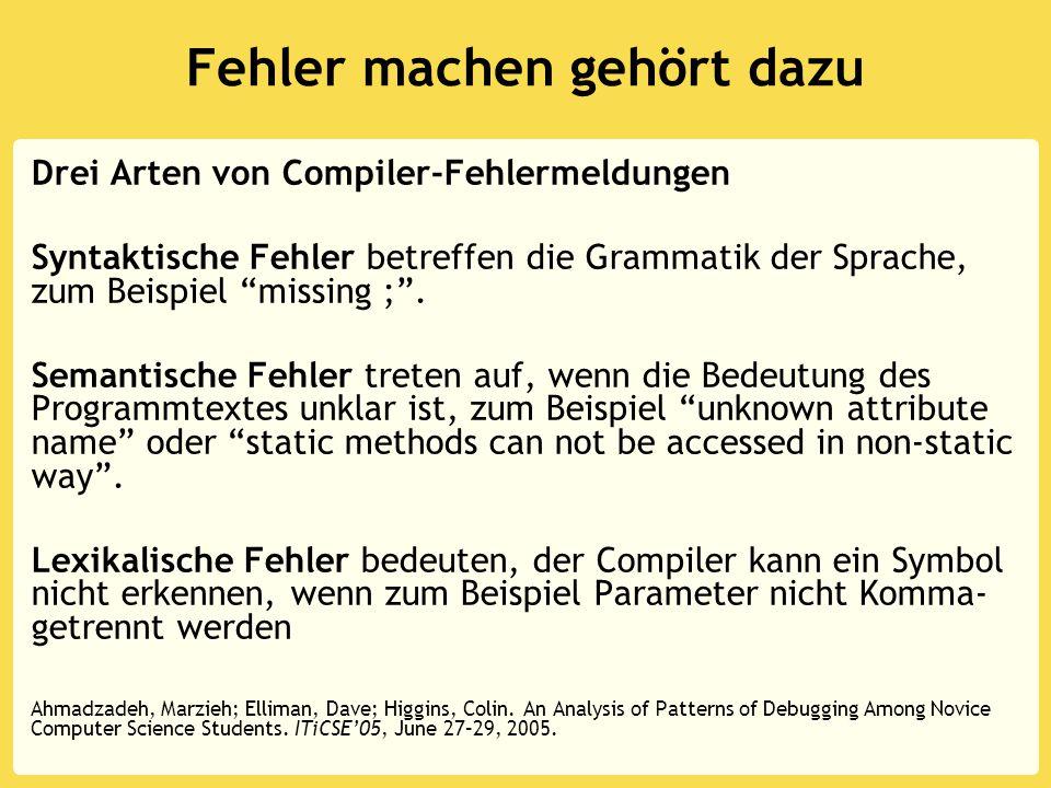 Fehler machen gehört dazu Drei Arten von Compiler-Fehlermeldungen Syntaktische Fehler betreffen die Grammatik der Sprache, zum Beispiel missing ; .