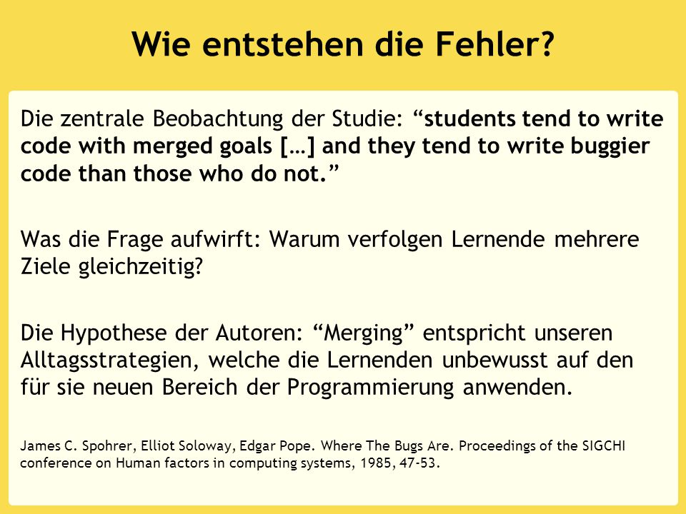 """Wie entstehen die Fehler? Die zentrale Beobachtung der Studie: """"students tend to write code with merged goals […] and they tend to write buggier code"""
