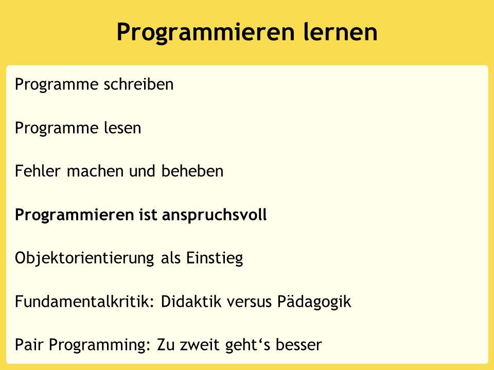 Programmieren lernen Programme schreiben Programme lesen Fehler machen und beheben Programmieren ist anspruchsvoll Objektorientierung als Einstieg Fun
