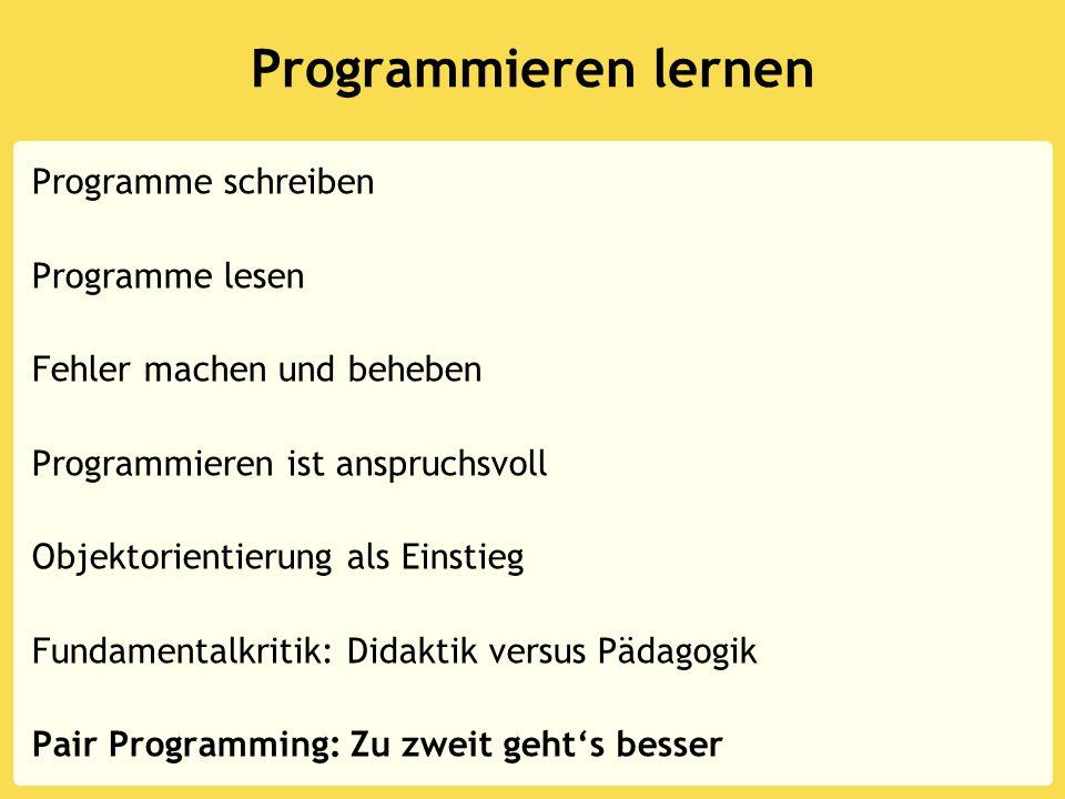 Programmieren lernen Programme schreiben Programme lesen Fehler machen und beheben Programmieren ist anspruchsvoll Objektorientierung als Einstieg Fundamentalkritik: Didaktik versus Pädagogik Pair Programming: Zu zweit geht's besser