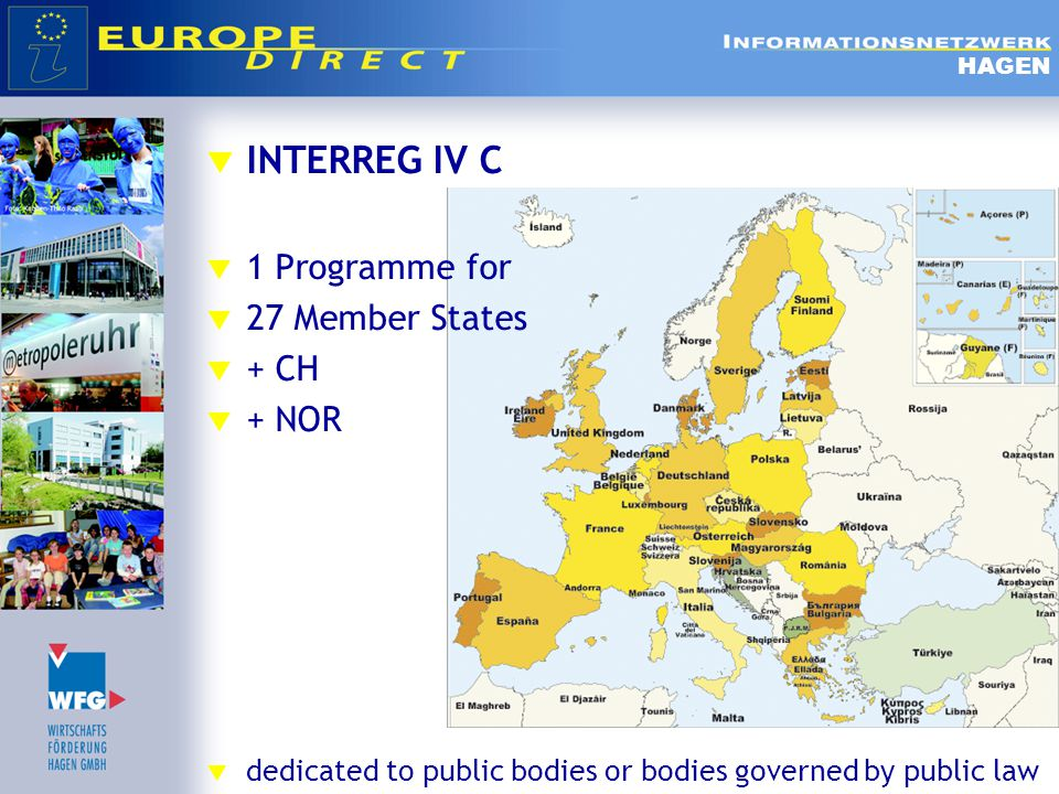  INTERREG IV C  1 Programme for  27 Member States  + CH  + NOR  dedicated to public bodies or bodies governed by public law HAGEN