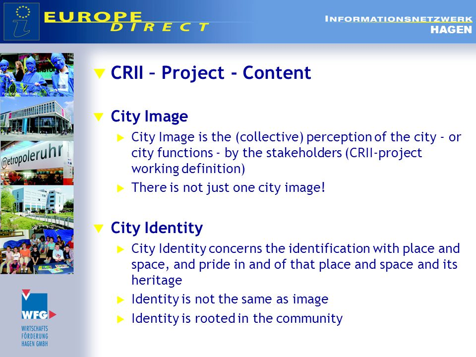  CRII – Project - Content  City Image  City Image is the (collective) perception of the city - or city functions - by the stakeholders (CRII-project working definition)  There is not just one city image.