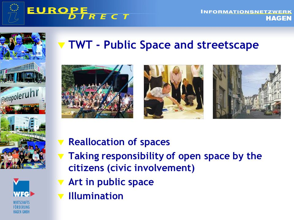  TWT - Public Space and streetscape  Reallocation of spaces  Taking responsibility of open space by the citizens (civic involvement)  Art in public space  Illumination HAGEN