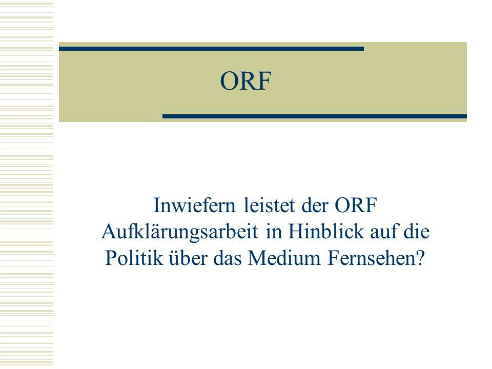 ORF Inwiefern leistet der ORF Aufklärungsarbeit in Hinblick auf die Politik über das Medium Fernsehen