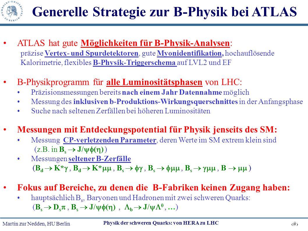 Martin zur Nedden, HU Berlin 33 Physik der schweren Quarks: von HERA zu LHC Generelle Strategie zur B-Physik bei ATLAS ATLAS hat gute Möglichkeiten fü