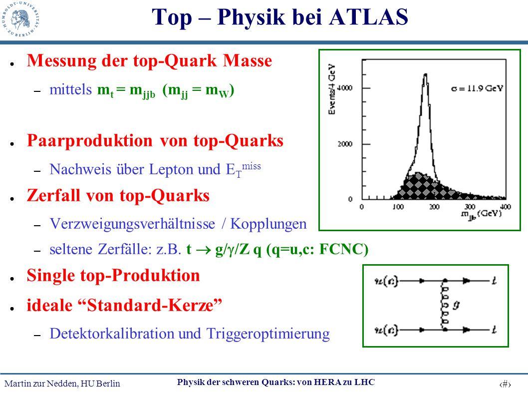 Martin zur Nedden, HU Berlin 37 Physik der schweren Quarks: von HERA zu LHC Top – Physik bei ATLAS ● Messung der top-Quark Masse – mittels m t = m jjb