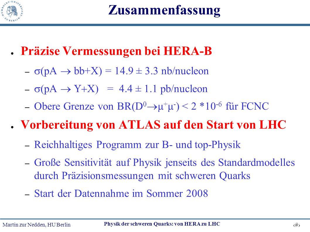 Martin zur Nedden, HU Berlin 39 Physik der schweren Quarks: von HERA zu LHC Zusammenfassung ● Präzise Vermessungen bei HERA-B –  (pA  bb+X) = 14.9 ±