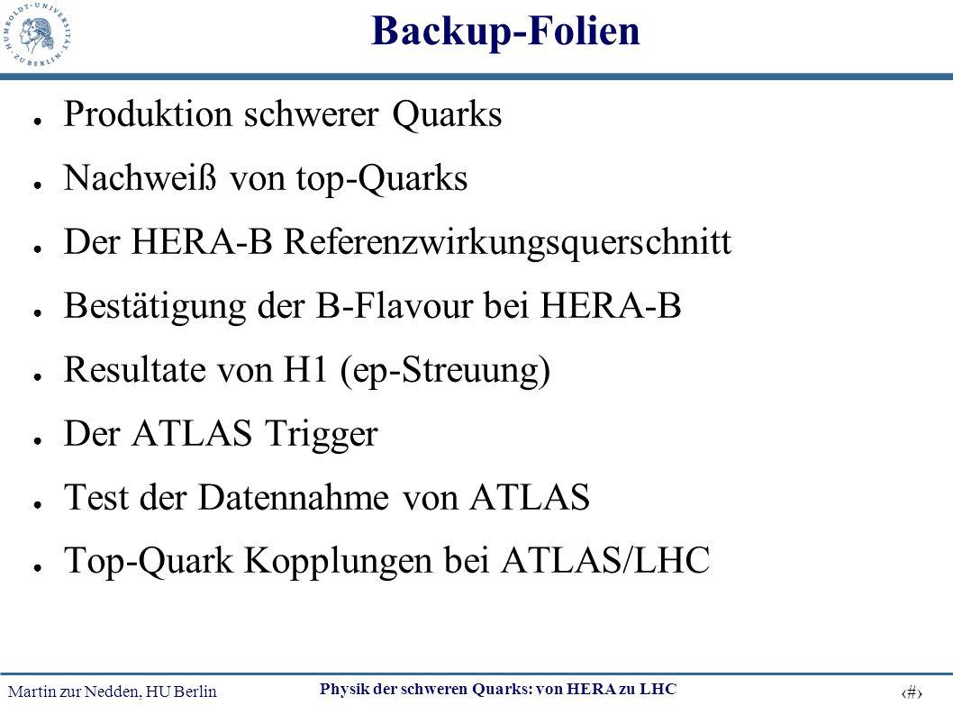 Martin zur Nedden, HU Berlin 40 Physik der schweren Quarks: von HERA zu LHC Backup-Folien ● Produktion schwerer Quarks ● Nachweiß von top-Quarks ● Der