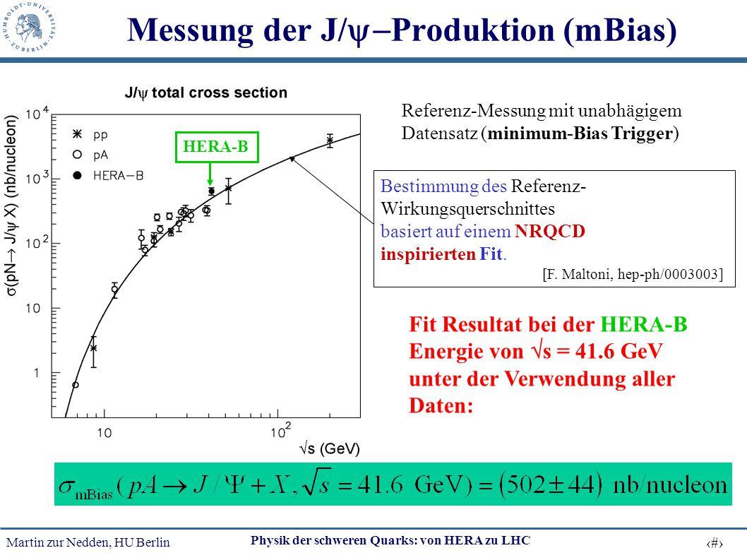 Martin zur Nedden, HU Berlin 45 Physik der schweren Quarks: von HERA zu LHC Messung der J/  Produktion (mBias) HERA-B Bestimmung des Referenz- Wirku