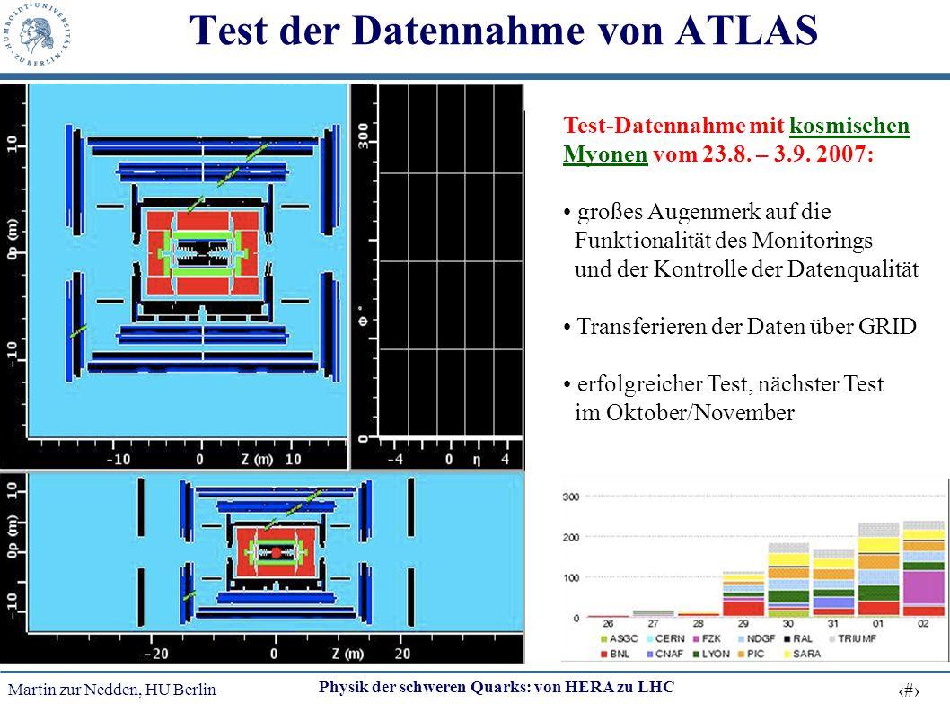Martin zur Nedden, HU Berlin 52 Physik der schweren Quarks: von HERA zu LHC Test der Datennahme von ATLAS Test-Datennahme mit kosmischen Myonen vom 23
