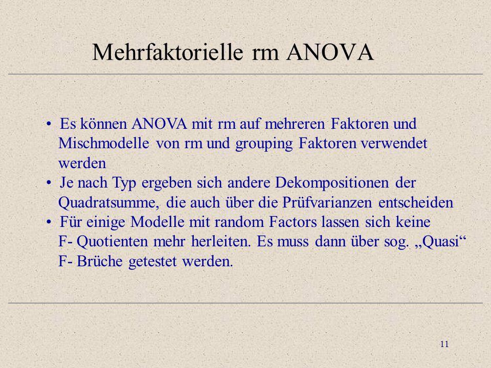 11 Mehrfaktorielle rm ANOVA Es können ANOVA mit rm auf mehreren Faktoren und Mischmodelle von rm und grouping Faktoren verwendet werden Je nach Typ er