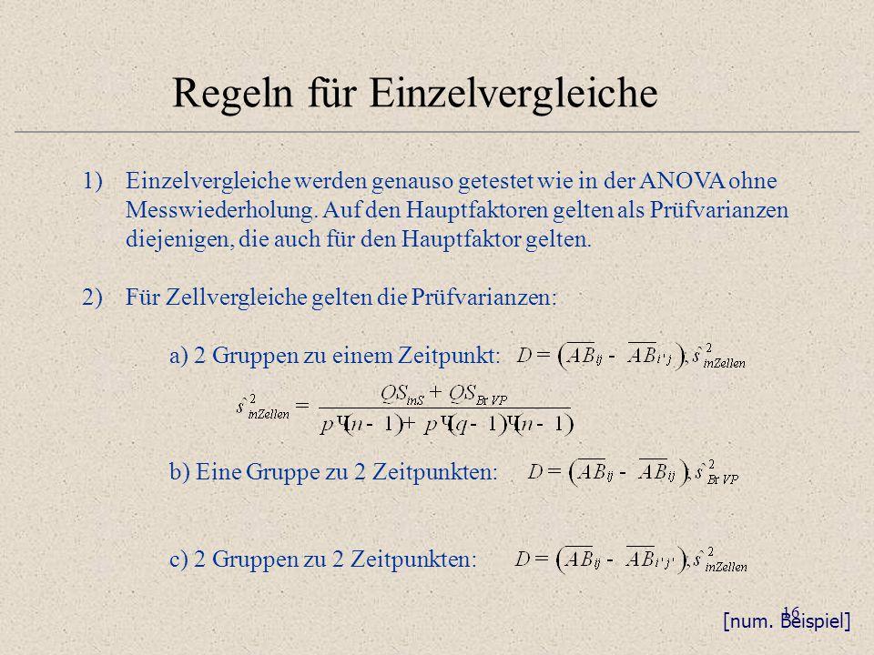 16 Regeln für Einzelvergleiche 1)Einzelvergleiche werden genauso getestet wie in der ANOVA ohne Messwiederholung. Auf den Hauptfaktoren gelten als Prü