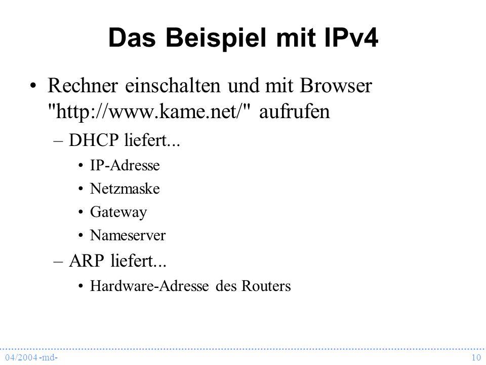 04/2004 -md-10 Das Beispiel mit IPv4 Rechner einschalten und mit Browser http://www.kame.net/ aufrufen –DHCP liefert...