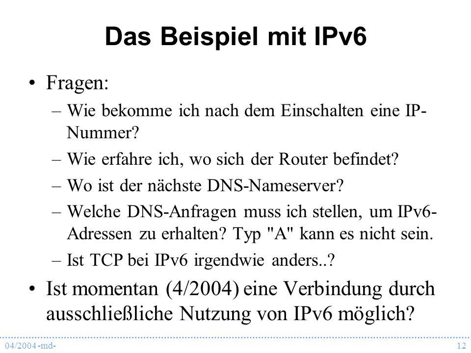04/2004 -md-12 Das Beispiel mit IPv6 Fragen: –Wie bekomme ich nach dem Einschalten eine IP- Nummer.