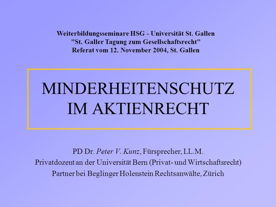 MINDERHEITENSCHUTZ IM AKTIENRECHT PD Dr. Peter V. Kunz, Fürsprecher, LL.M. Privatdozent an der Universität Bern (Privat- und Wirtschaftsrecht) Partner