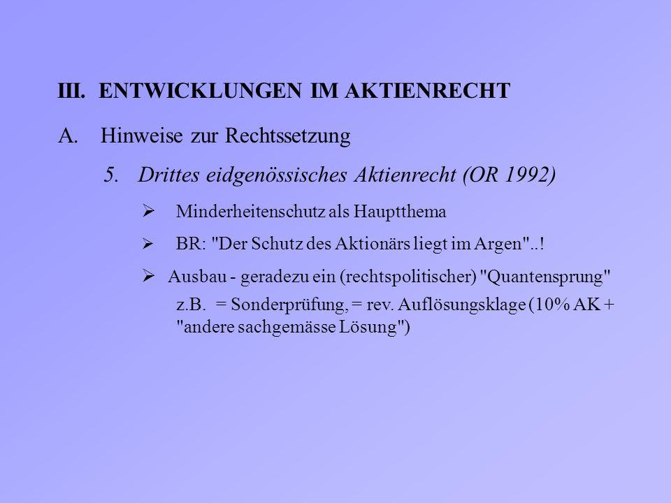 III.ENTWICKLUNGEN IM AKTIENRECHT A.Hinweise zur Rechtssetzung 5.Drittes eidgenössisches Aktienrecht (OR 1992)  BR:
