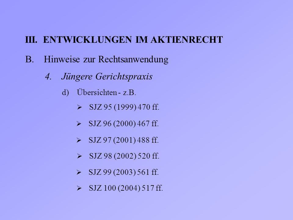 III.ENTWICKLUNGEN IM AKTIENRECHT B.Hinweise zur Rechtsanwendung 4. Jüngere Gerichtspraxis d) Übersichten - z.B.  SJZ 95 (1999) 470 ff.  SJZ 96 (2000