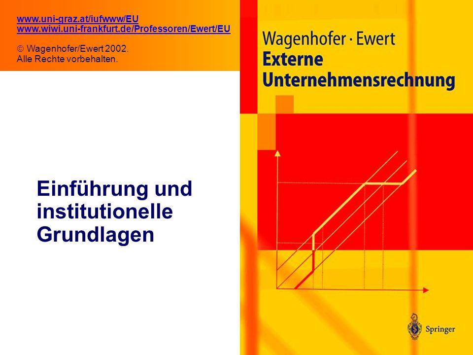 1.1 Einführung und institutionelle Grundlagen www.uni-graz.at/iufwww/EU www.wiwi.uni-frankfurt.de/Professoren/Ewert/EU  Wagenhofer/Ewert 2002. Alle R