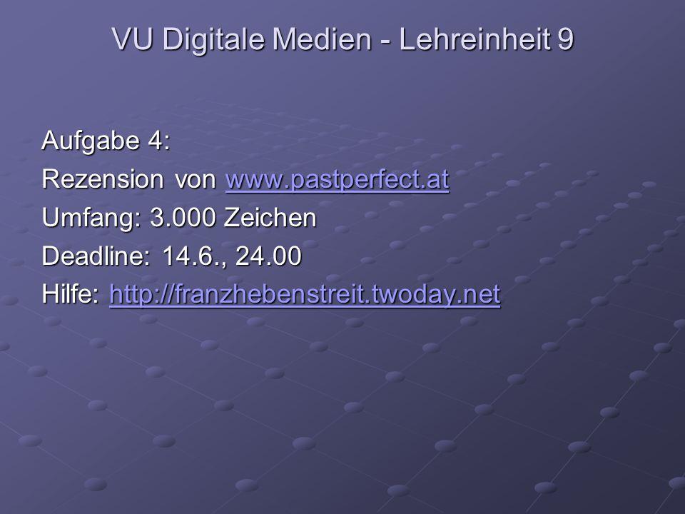 VU Digitale Medien - Lehreinheit 9 Aufgabe 4: Rezension von www.pastperfect.at www.pastperfect.at Umfang: 3.000 Zeichen Deadline: 14.6., 24.00 Hilfe: