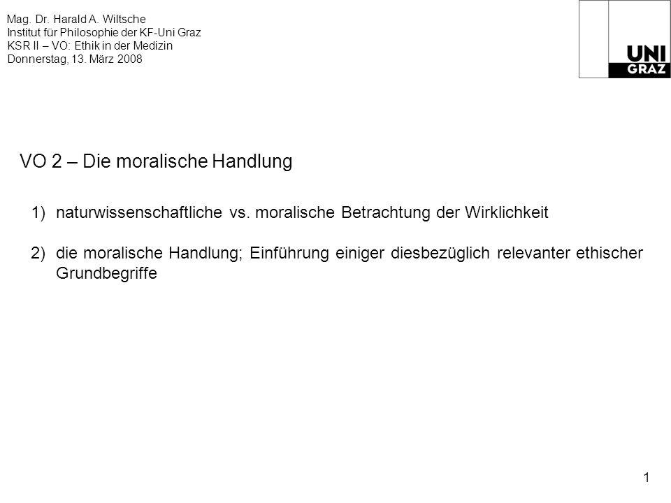 Mag. Dr. Harald A. Wiltsche Institut für Philosophie der KF-Uni Graz KSR II – VO: Ethik in der Medizin Donnerstag, 13. März 2008 1 VO 2 – Die moralisc