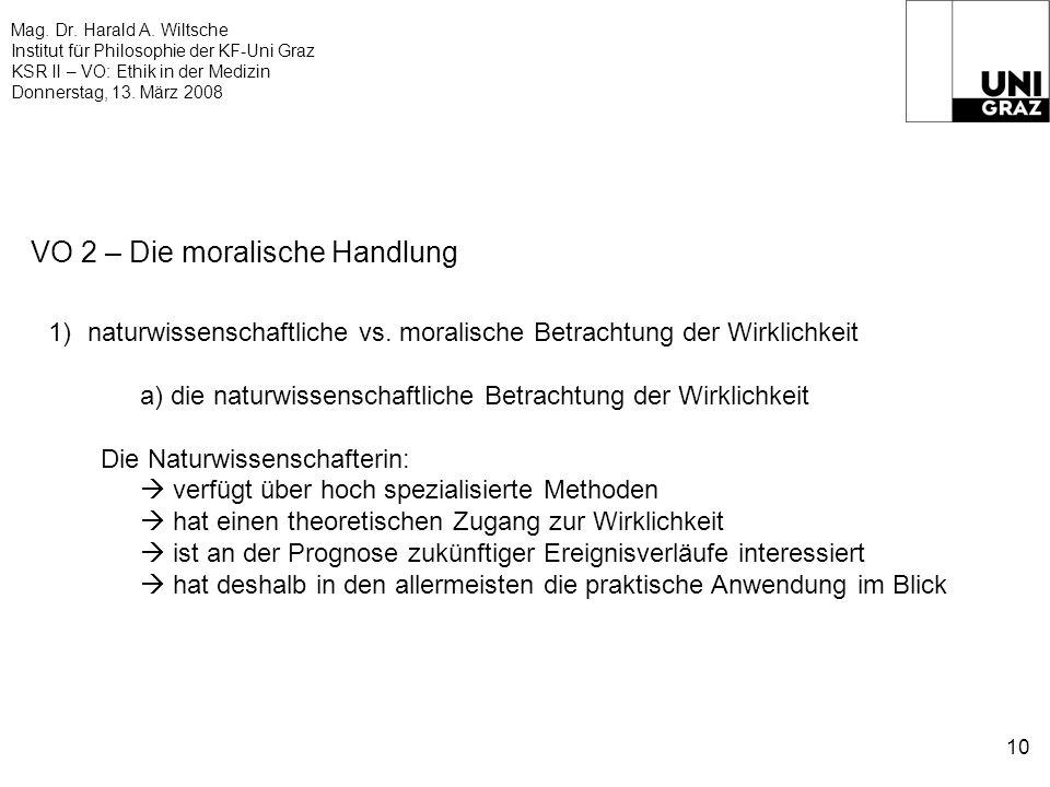 Mag. Dr. Harald A. Wiltsche Institut für Philosophie der KF-Uni Graz KSR II – VO: Ethik in der Medizin Donnerstag, 13. März 2008 10 VO 2 – Die moralis
