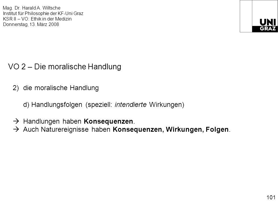 Mag. Dr. Harald A. Wiltsche Institut für Philosophie der KF-Uni Graz KSR II – VO: Ethik in der Medizin Donnerstag, 13. März 2008 101 VO 2 – Die morali