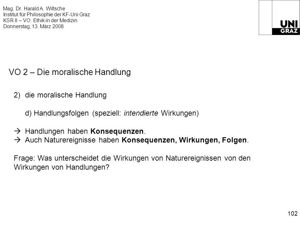 Mag. Dr. Harald A. Wiltsche Institut für Philosophie der KF-Uni Graz KSR II – VO: Ethik in der Medizin Donnerstag, 13. März 2008 102 VO 2 – Die morali