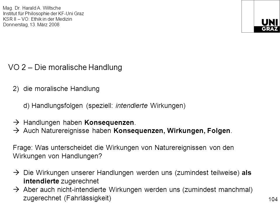 Mag. Dr. Harald A. Wiltsche Institut für Philosophie der KF-Uni Graz KSR II – VO: Ethik in der Medizin Donnerstag, 13. März 2008 104 VO 2 – Die morali