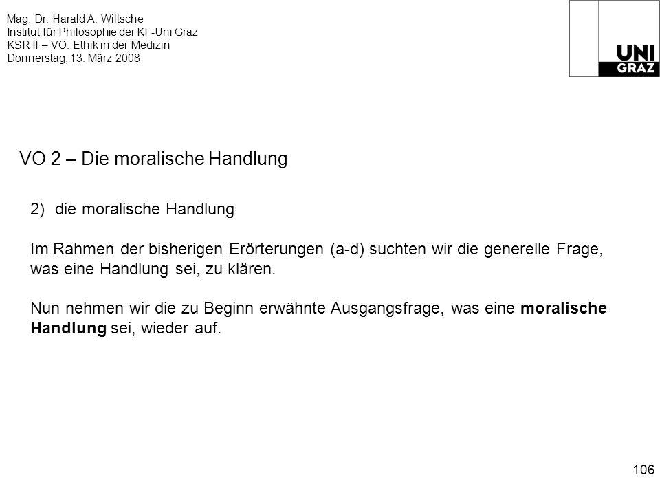 Mag. Dr. Harald A. Wiltsche Institut für Philosophie der KF-Uni Graz KSR II – VO: Ethik in der Medizin Donnerstag, 13. März 2008 106 VO 2 – Die morali