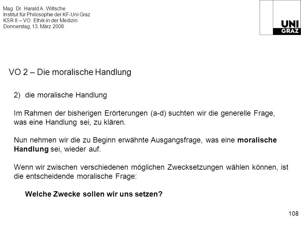 Mag. Dr. Harald A. Wiltsche Institut für Philosophie der KF-Uni Graz KSR II – VO: Ethik in der Medizin Donnerstag, 13. März 2008 108 VO 2 – Die morali