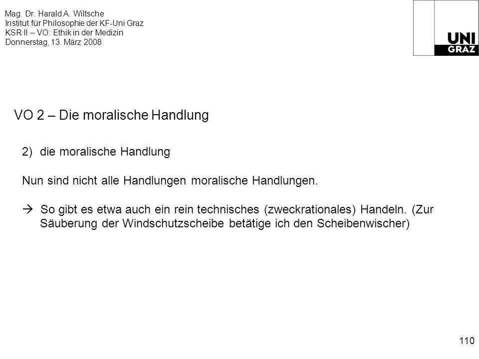 Mag. Dr. Harald A. Wiltsche Institut für Philosophie der KF-Uni Graz KSR II – VO: Ethik in der Medizin Donnerstag, 13. März 2008 110 VO 2 – Die morali