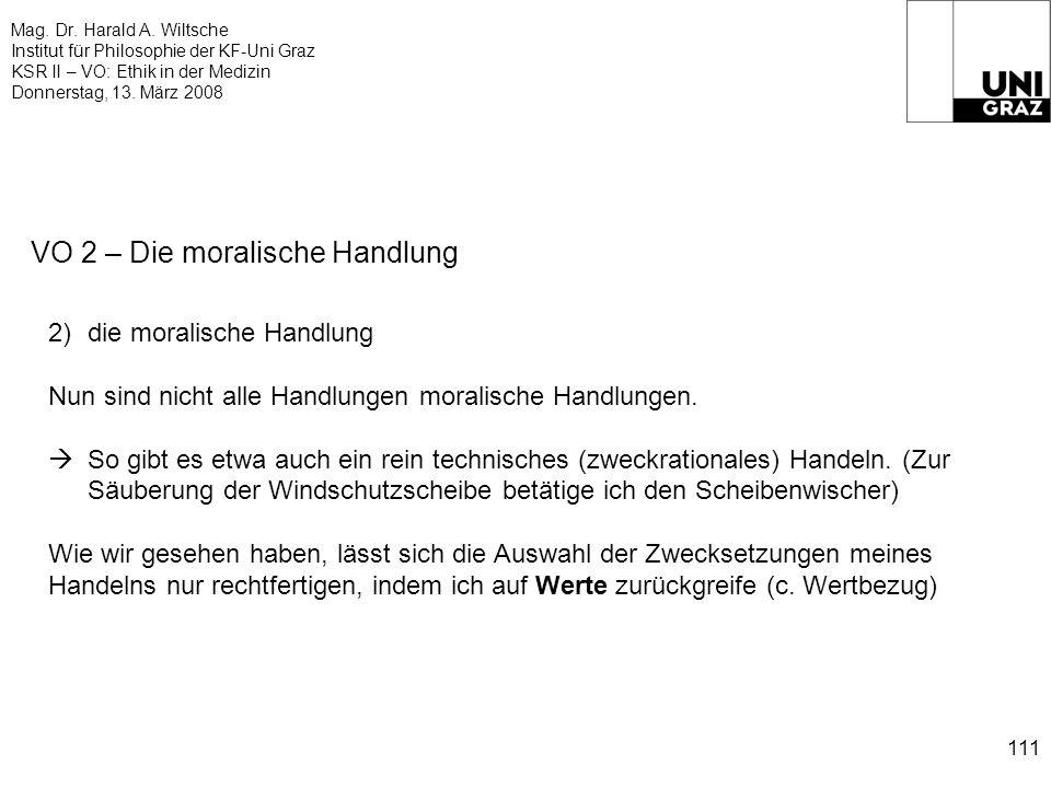 Mag. Dr. Harald A. Wiltsche Institut für Philosophie der KF-Uni Graz KSR II – VO: Ethik in der Medizin Donnerstag, 13. März 2008 111 VO 2 – Die morali
